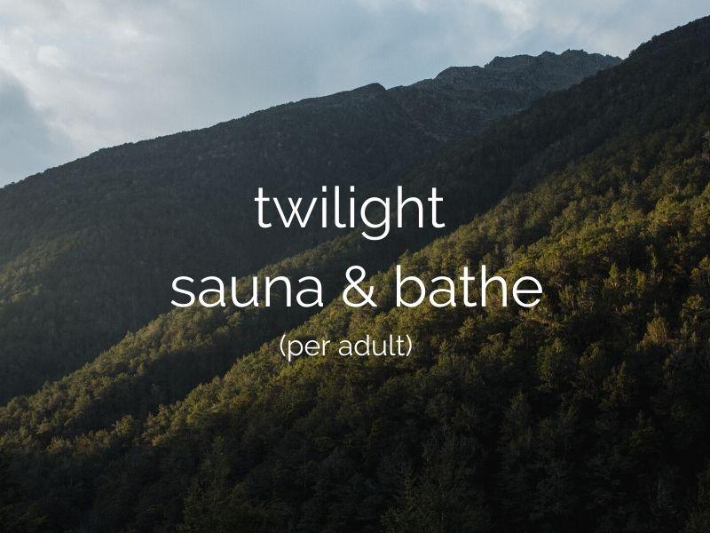 twilight sauna & bathe (per adult)